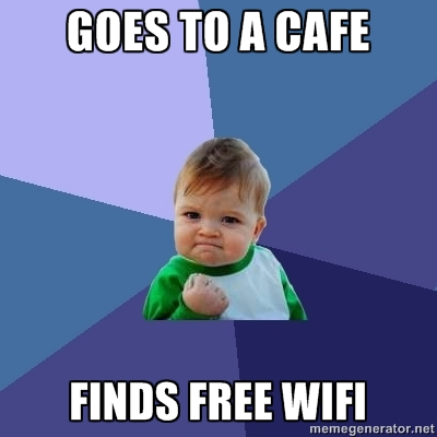 Meme # 1: Goes to a cafe, finds free wifi!