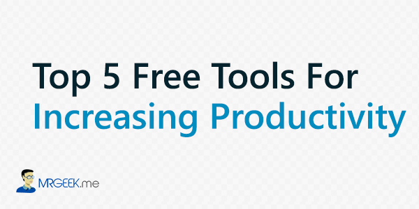 Top 5 Free Tools For Increasing Productivity