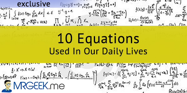 10 Equations Used In Our Daily Lives