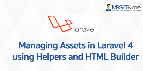 Managing Assets in Laravel 4 using Helpers and HTML Builder