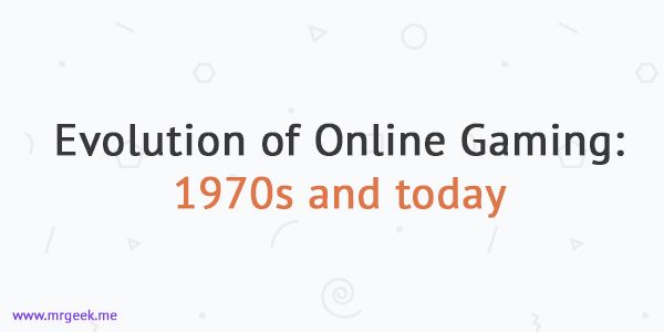 Evolution of Online Gaming: 1970s and today