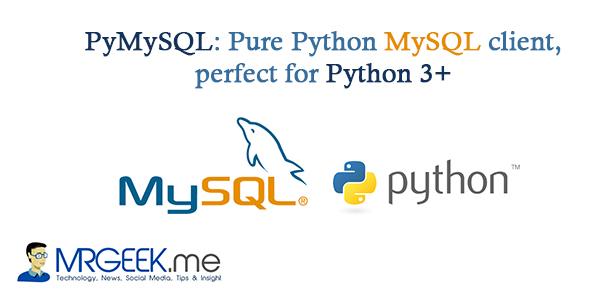 PyMySQL: Pure Python MySQL client, perfect for Python 3+
